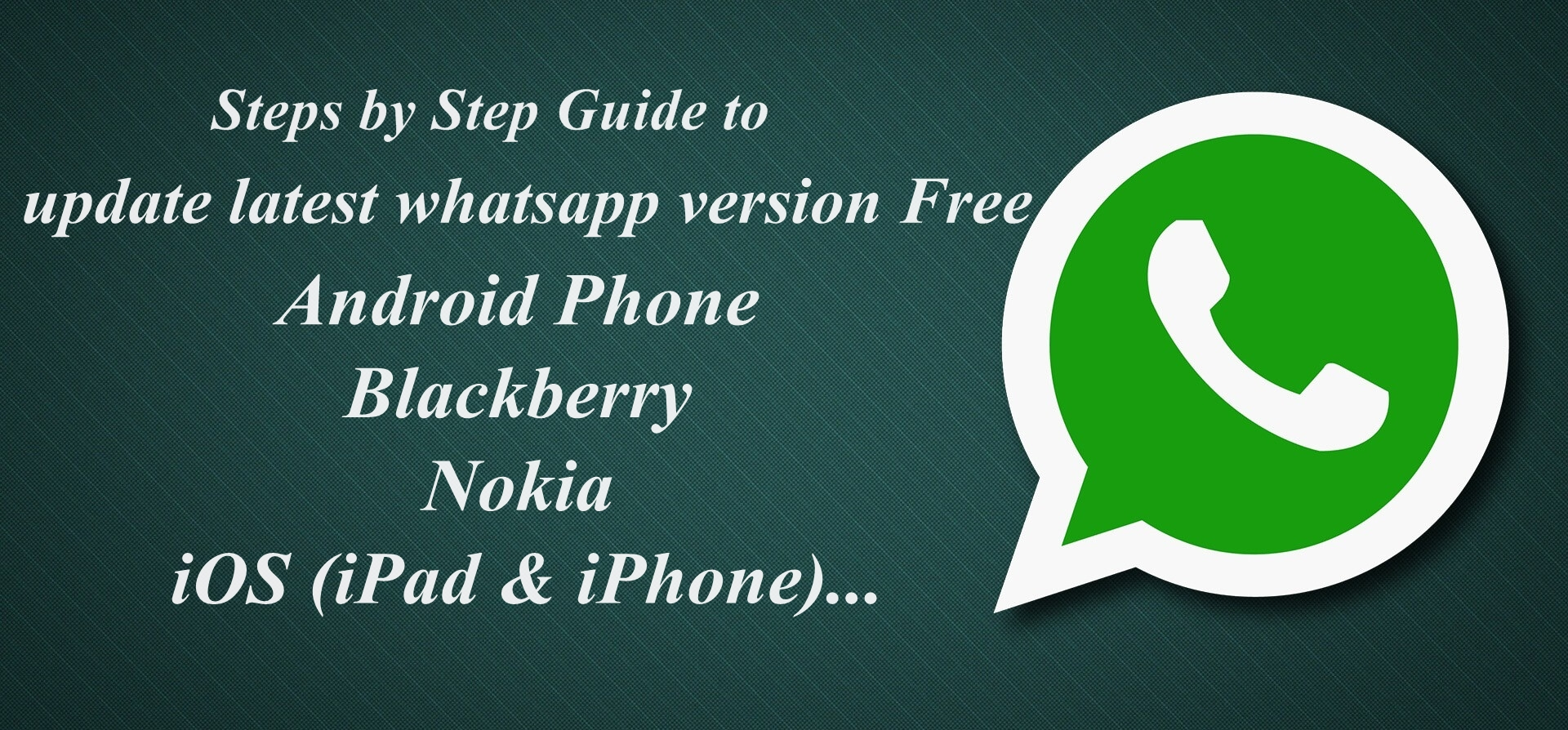 Steps by Step Guides to Update latest whatsapp Messenger version Free for Android Phone, BB, Nokia & iOS
