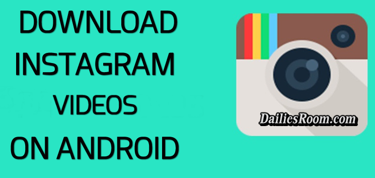 Download Instagram Videos To Android Phone using Two Different Ways
